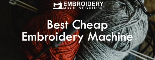 bEST CHEAP EMBROIDERY MACHINE IN 2021